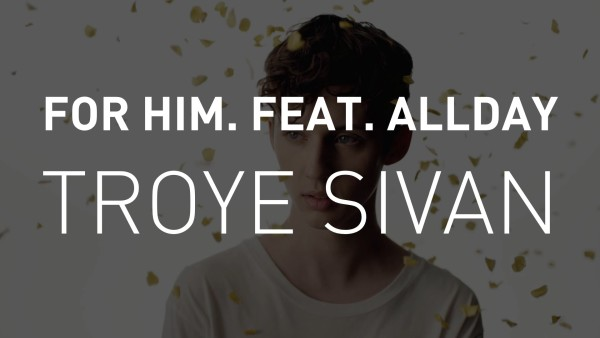 Troye Sivan - for him. feat. Allday