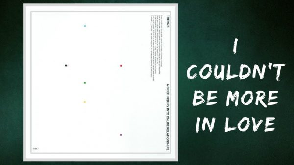 The 1975 - I Couldn't Be More In Love