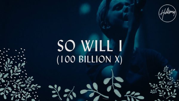 Hillsong Worship - So Will I (100 Billion X)