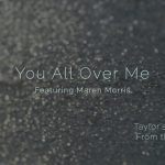 Taylor Swift - You All Over Me feat. Maren Morris (From The Vault)
